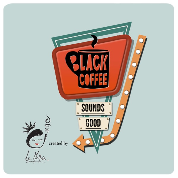 Black Coffee Sounds Good