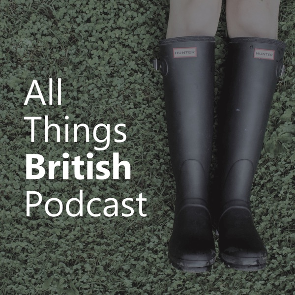 All Things British Podcast