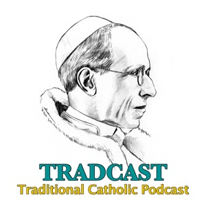 TRADCAST: The Traditional Roman Catholic Podcast