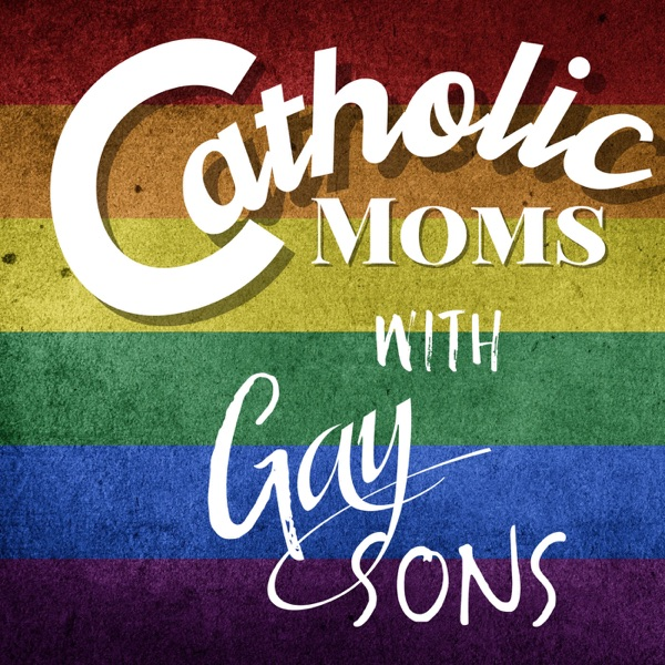Catholic Moms with Gay Sons Podcast