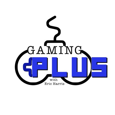 The Gaming Plus Podcast