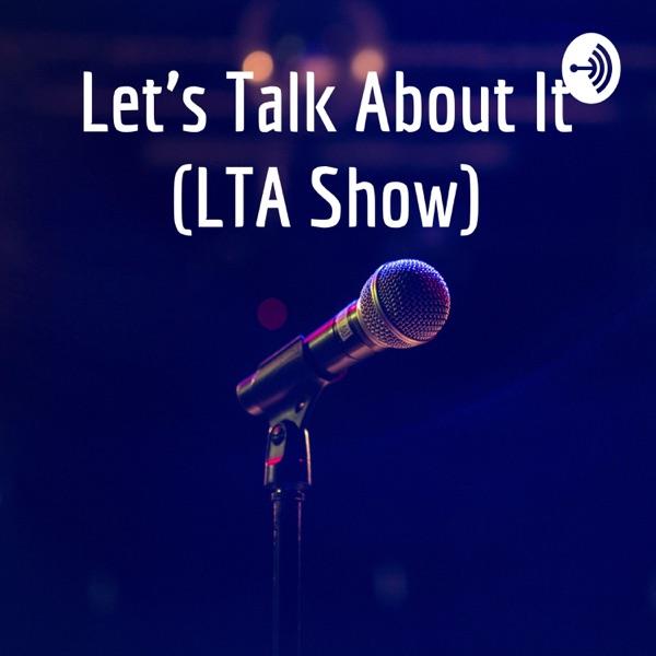 Let's Talk About It (LTA Show)