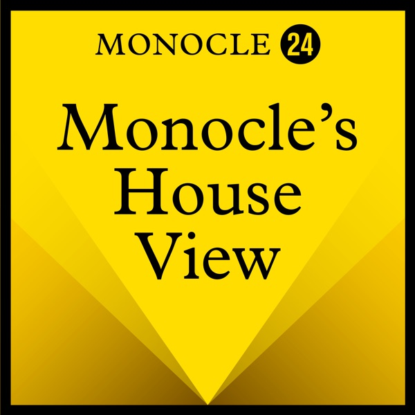Monocle 24: Monocle's House View