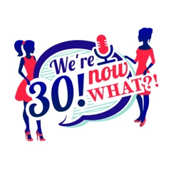 We're 30! now WHAT?!