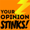 Your Opinion Stinks!