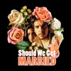 Should We Get Married artwork