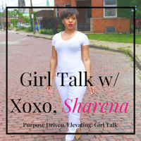 Girl Talk with Xoxo, Sharena podcast