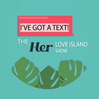 I've Got A Text! The Love Island recap show podcast
