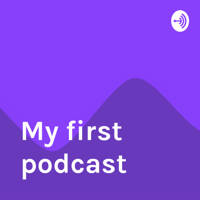 My first podcast podcast