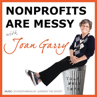 Nonprofits Are Messy: Lessons in Leadership | Fundraising | Board Development | Communications:Joan Garry