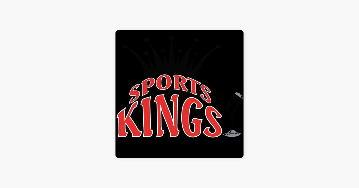 Sports Kings Podcast on Apple Podcasts