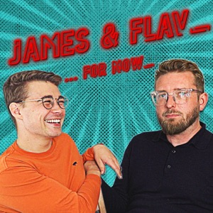 The James & Flav...For Now Podcast