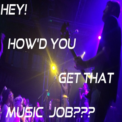 Hey, How'd You Get That Music Job???:Hey, How'd You Get That Music Job???