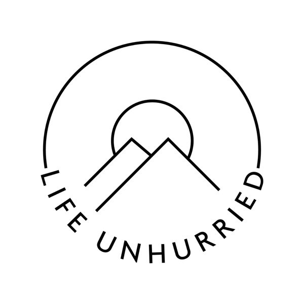 The Life Unhurried Podcast