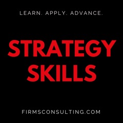 The Strategy Skills Podcast: Management Consulting   Strategy, Operations & Implementation   Critical Thinking