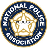National Police Association Podcast # 45: Honoring our men and women in blue,  Suspect wanted in shooting of deputy killed,  Second man arrested after shooting of Broken Arrow police officer and Inmate Attacks 7 Deputies In Denver