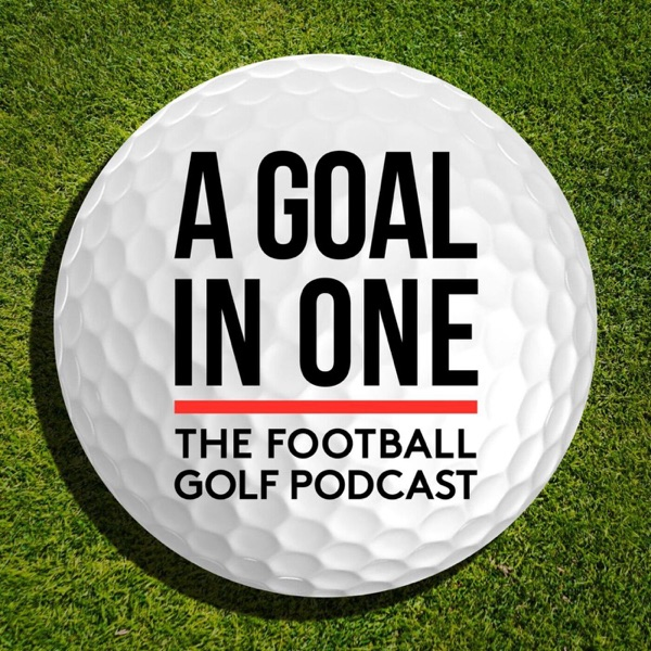 A Goal in One   A Football Golf Podcast