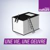 Une vie, une oeuvre - France Culture