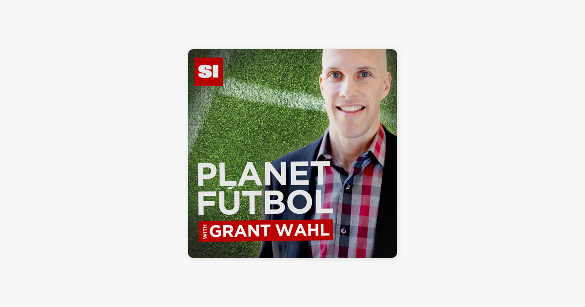 c7e53c842  Planet Fútbol with Grant Wahl on Apple Podcasts