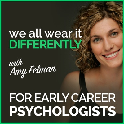 We All Wear It Differently - A Podcast for Early Career Psychologists:Psychology podcast host Amy Felman