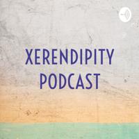 XERENDIPITY PODCAST podcast