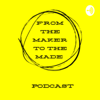 From the maker to the made podcast