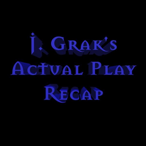 J. Grak's Actual Play Recap