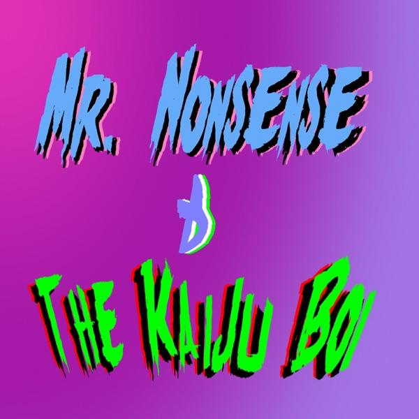 Mr Nonsense & the Kaiju Boi - Dawn Of Nonsense