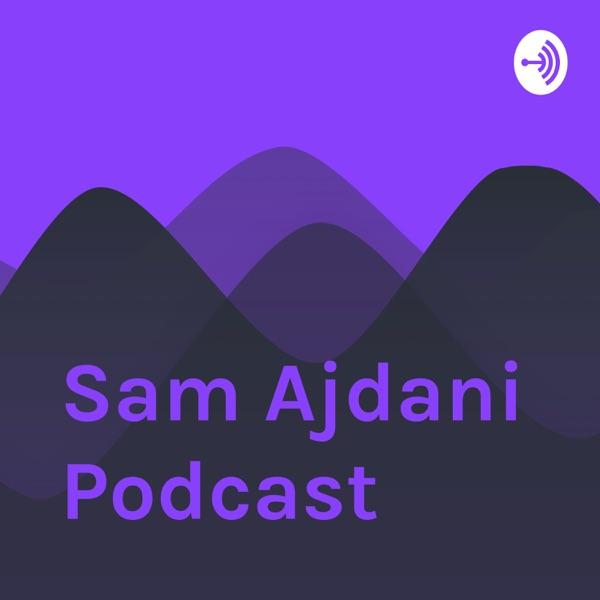 Sam Ajdani Podcast