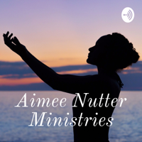 Aimee Nutter Ministries podcast