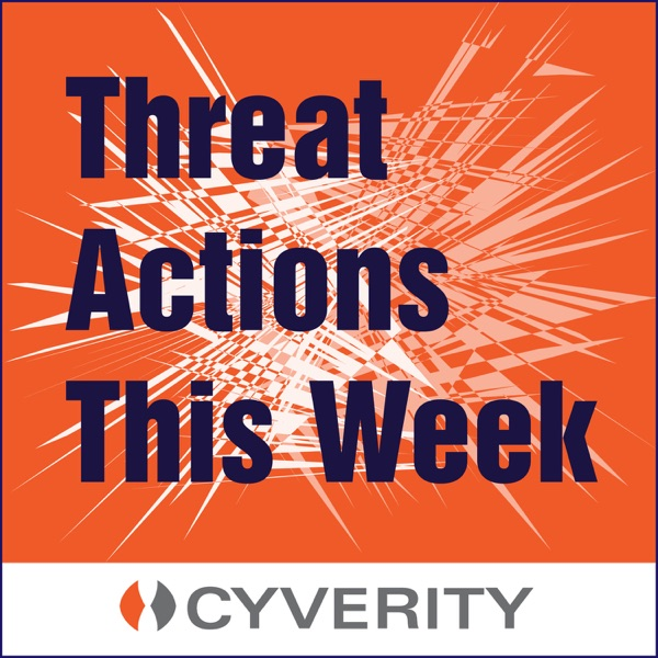 Cyber Security Threat Actions This Week