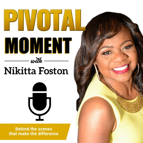 Pivotal Moment with Nikitta Foston