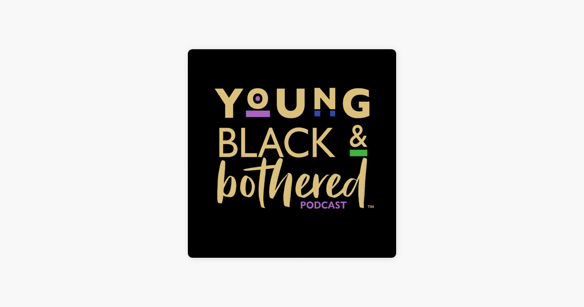 Young Black & Bothered on Apple Podcasts