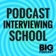 Podcast Interviewing School