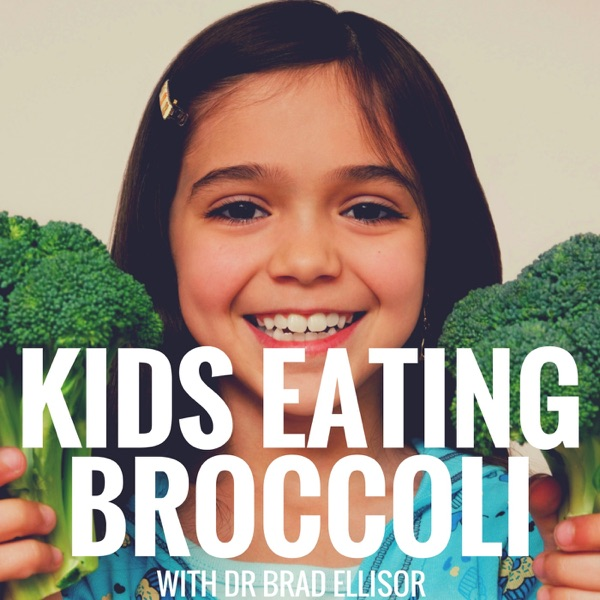 Kids Eating Broccoli Podcast with Dr. Brad Ellisor - Children's Health, Family Health
