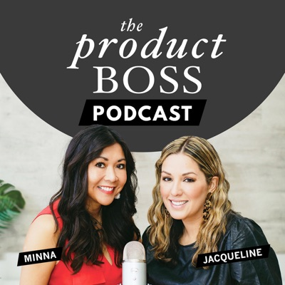 The Product Boss Podcast:Jacqueline Snyder and Minna Khounlo-Sithep