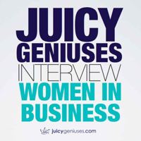 Juicy Geniuses Interview Women In Business podcast