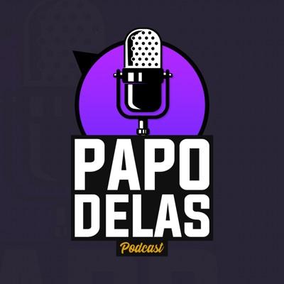 Papo Delas Podcast:Papo Delas Podcast