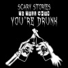 Scary Stories To Tell When You're Drunk