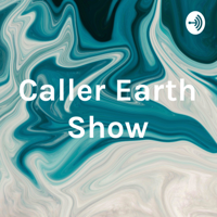 Caller Earth Show podcast