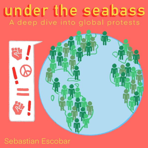 Under The Seabass, A Deep Dive Into Global Protests