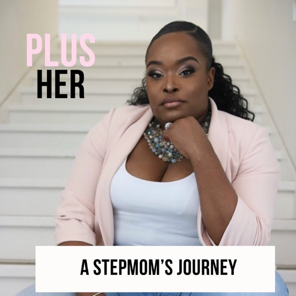 Plus HER - A Stepmom's Journey