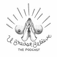 U Breast Believe's Podcast podcast