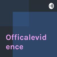 Officalevidence podcast