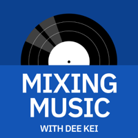 Mixing Music with Dee Kei podcast