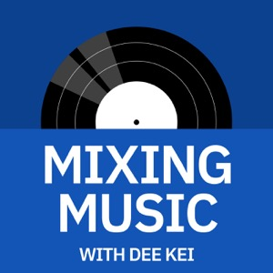 Mixing Music with Dee Kei | Music Production, Audio Engineering, & Music Business