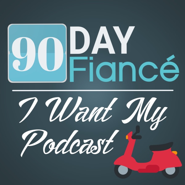 90 Day Fiance: I WANT MY PODCAST/ The Great British Baking Show