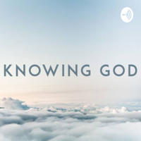 Knowing God podcast