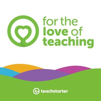 For the Love of Teaching:Teach Starter