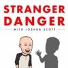 Stranger Danger Podcast With Joshua Scott